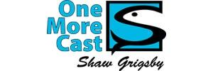 One More Cast with Shaw Grigsby